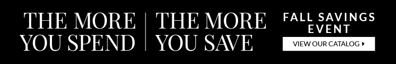 Fall Savings Event: THE MORE YOU SPEND, THE MORE YOU SAVE